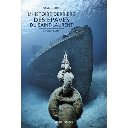 L'histoire derrière des épaves du Saint-Laurent, première partie