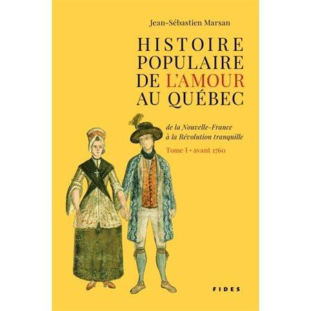 Avant 1760, Tome 1, Histoire populaire de l'amour au Québec