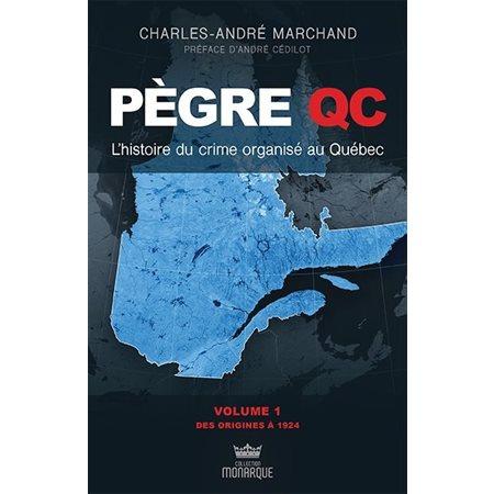 Pègre Qc, volume 1 - L'histoire du crime organisé au Québec