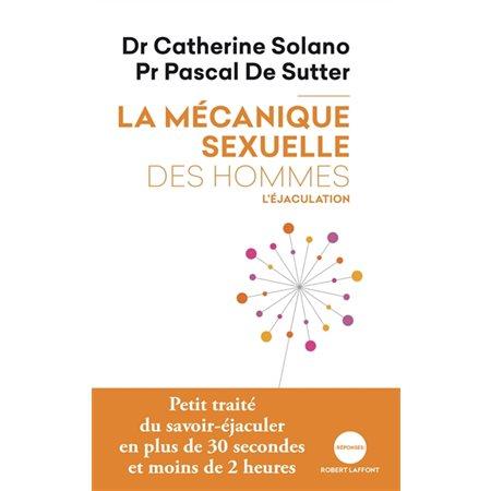 L'éjaculation, Tome 1, La mécanique sexuelle des hommes