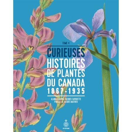 1867-1935, Tome 4, Curieuses histoires de plantes du Canada