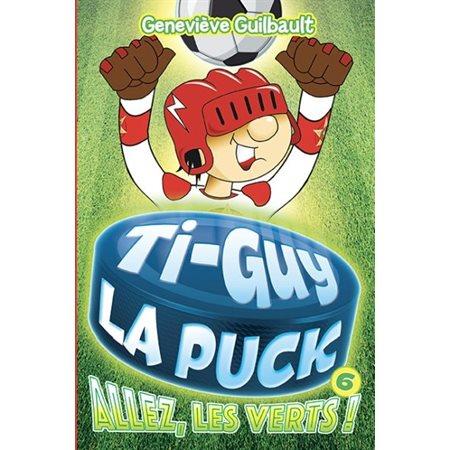 Allez, les verts!, Tome 6, Ti-Guy la Puck