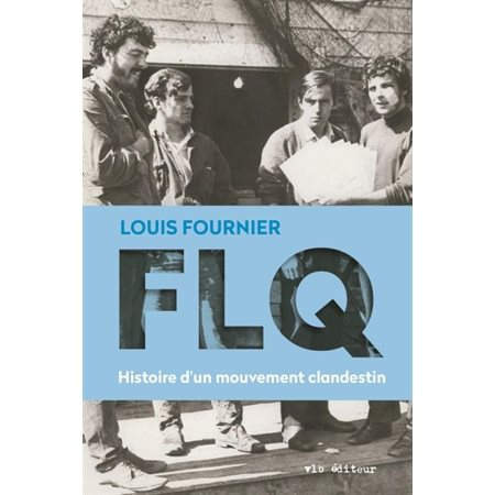 FLQ : histoire d'un mouvement clandestin