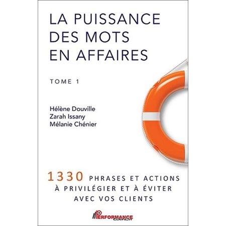 1330 phrases et actions à privilégier et à éviter avec vos clients, Tome 1, La puissance des mots en affaires