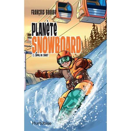 L'Appel de l'Ouest, Tome 2, Planète snowboard
