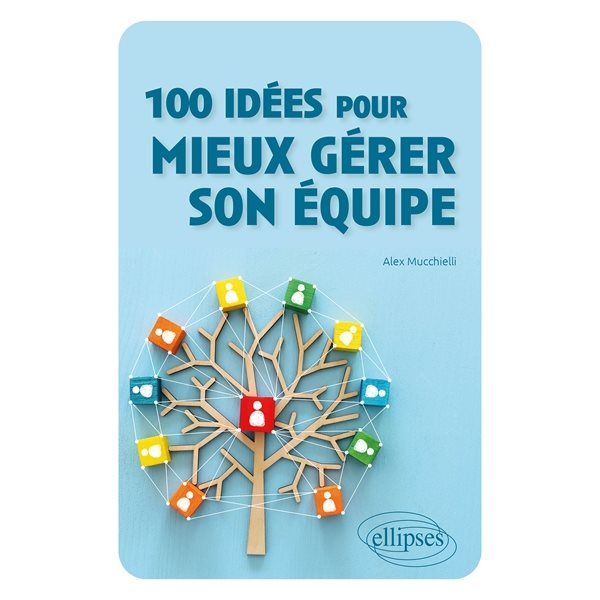 100 idées pour mieux gérer son équipe