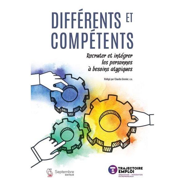 Différents et compétents : recruter et intégrer les personne à besoins atypiques