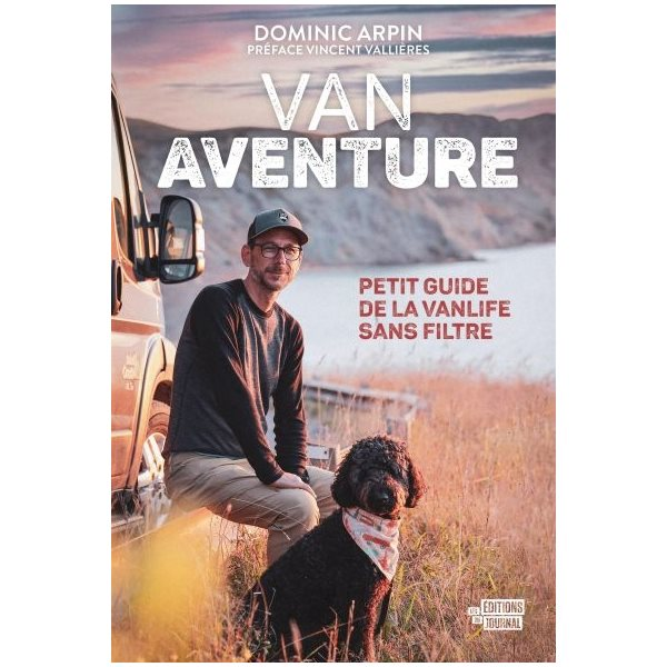 Van aventure : Petit guide de la vanlife sans filtre